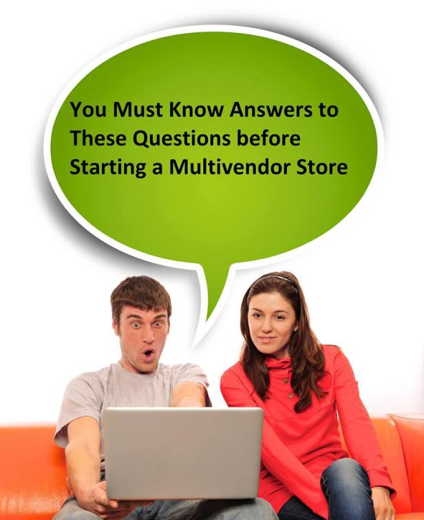 You Must Know Answers to These Questions before Starting a Multivendor Store