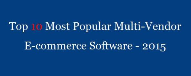 Top 10 Most Popular Multi-Vendor E-commerce Software – 2015